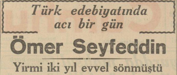 "7 Mart 1942: ""Ömer Seyfettin, 22 yıl evvel sönmüştü"""
