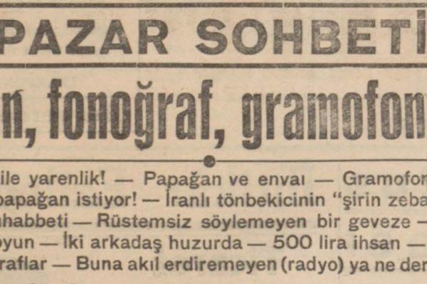 """Refii Cevat'ın """"Papağan, fonoğraf, gramofon, radyo"""" başlıklı yazısı"""