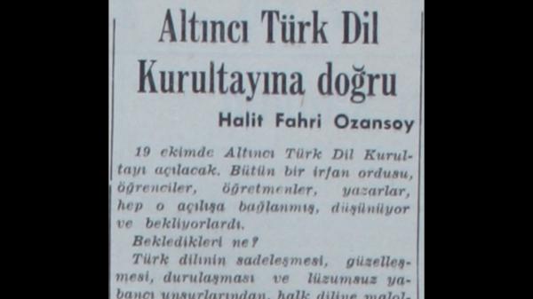 """Halit Fahri'nin """"Altıncı Türk Dil Kurultayına doğru"""" başlıklı yazısı"""