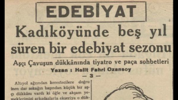 """Halit Fahri'nin """"Kadıköyünde beş yıl süren bir edebiyat sezonu-3"""" başlıklı yazısı"""